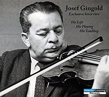 Josef Gingold Exclusive Interview: His Life, His Playing, His Teaching