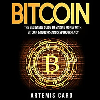 Bitcoin: The Beginners Guide to Making Money with Bitcoin & Blockchain Cryptocurrency audiobook cover art