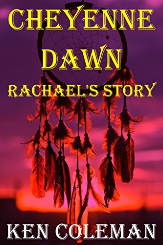 Book: Cheyenne Dawn (Rachael's story) (The revenge sequels) by Ken Coleman