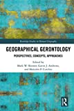 Geographical Gerontology: Perspectives, Concepts, Approaches (Routledge Studies in Human Geography Book 74)