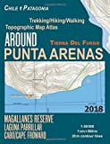 Around Punta Arenas Trekking/Hiking/Walking Topographic Map Atlas Tierra Del Fuego Chile Patagonia Magallanes Reserve Laguna Parrillar Cabo/Cape ... Guide Hiking Maps for Chile Patagonia)