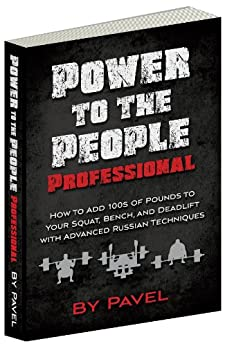 Power to the People Professional: How to Add 100s of Pounds to Your Squat, Bench,and Deadlift with Advanced Russian Techniques (English Edition) par [Pavel Tsatsouline]