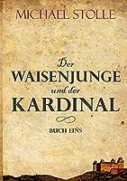 Der Waisenjunge und der Kardinal: Historischer Roman