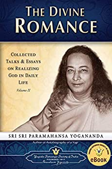 The Divine Romance: Collected Talks & Essays on Realizing God in Daily Life, Volume II by [Paramahansa Yogananda]