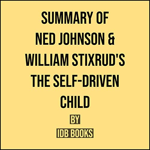 Summary of Ned Johnson and William Stixrud's The Self-Driven Child cover art