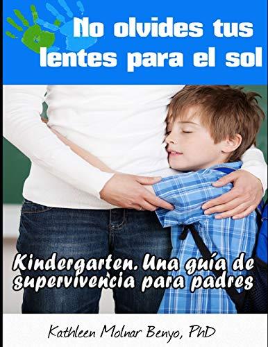 No Olvides tus Lentes para el Sol: Kindergarten. Una guia de supervivencia para padres