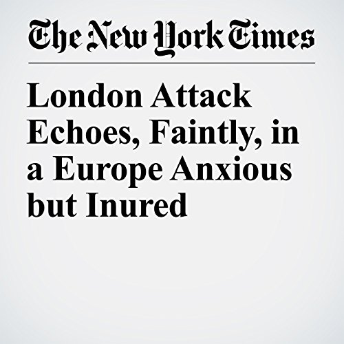 London Attack Echoes, Faintly, in a Europe Anxious but Inured audiobook cover art