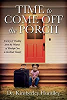 Time to Come Off the Porch: Journey of Healing from the Wounds of Kinship Care in the Black Family