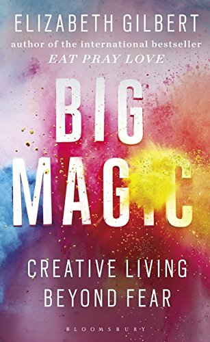 Big Magic: How to Live a Creative Life, and Let Go of Your Fear