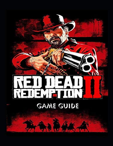 RED DEAD REDEMPTION 2: Your Step-by-Step Guide to Playing Red Dead Redemption 2 for Beginners