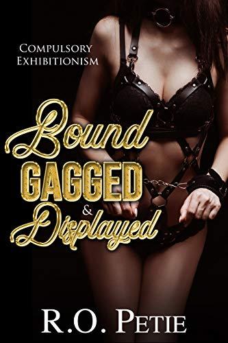 Bound Gagged & Displayed: Compulsory Exhibitionism