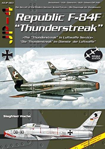 Republic F-84F Thunderstreak: Die Thunderstreak im Dienste der Luftwaffe /The Thunderstreak in Luftwaffe Service