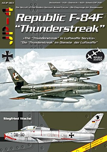 Republic F-84F Thunderstreak: Die Thunderstreak im Dienste der Luftwaffe /The Thunderstreak in Luftwaffe Service
