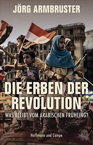 Die Erben der Revolution: Was bleibt vom Arabischen Frühling?