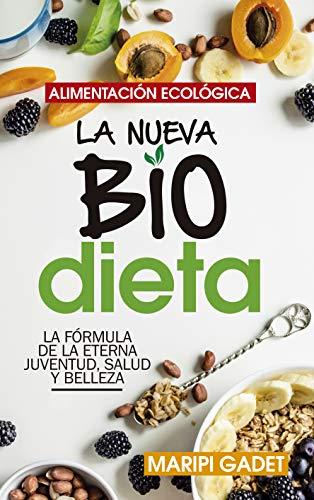 Alimentación ecológica: La Nueva Biodieta: La guía de cabecera para los seguidores de los productos ecológicos (Estilo de vida)