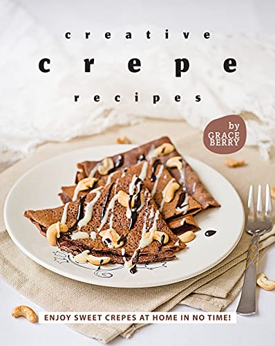 Creative Crepe Recipes: Enjoy Sweet Crepes at Home in No Time! (English Edition)
