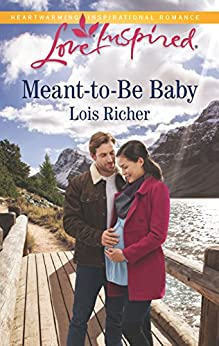 Meant-to-Be Baby: A Fresh-Start Family Romance (Rocky Mountain Haven) by [Lois Richer]