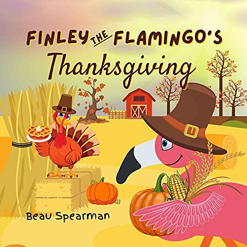 Finley The Flamingo's Thanksgiving (Finley The Flamingo Series) (English Edition)