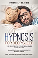 Hypnosis for Deep Sleep: The Meditation and Hypnotherapy Guide for Better Life. Relaxation to Fall Asleep Instantly, Release Stress. Start Sleeping Better and Overcome Anxiety.