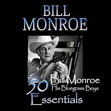 50 Bill Monroe Essentials
