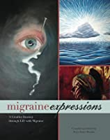 Migraine Expressions: A Creative Journey Through Life With Migraine