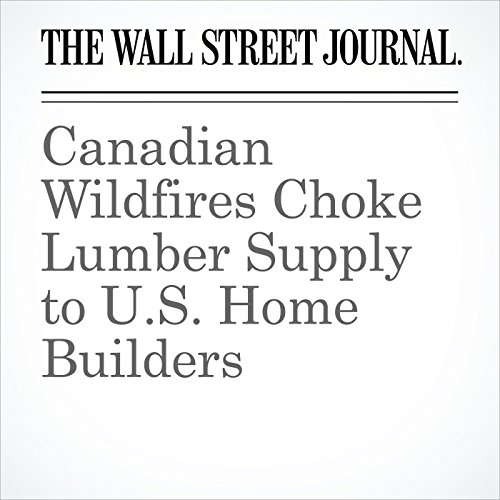 Canadian Wildfires Choke Lumber Supply to U.S. Home Builders audiobook cover art