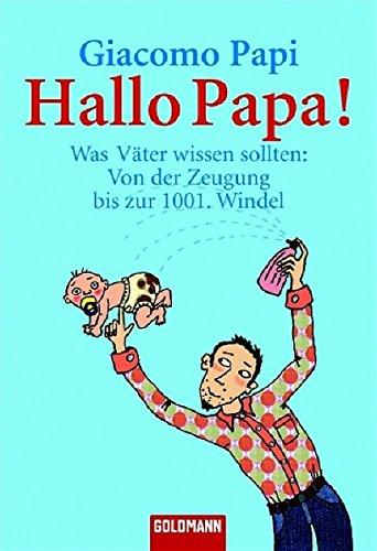 Hallo Papa!: Was Väter wissen sollten: Von der Zeugung bis zur 1001. Windel (Goldmann Sachbücher)