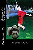 Shooting Old Film Cameras - The Nikon F100 (English Edition)