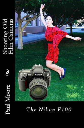Shooting Old Film Cameras - The Nikon F100 (English Edition)
