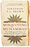 Misquoting Muhammad: The Challenge and Choices of Interpreting the Prophet's Legacy (Islam in the Twenty-First Century) - Jonathan A.C. Brown