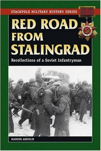Red Road from Stalingrad: Reflections of a Soviet Infantryman (Stackpole Military History Series)