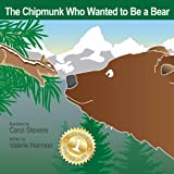 The Chipmunk Who Wanted to Be a Bear: A Children's Picture Book on Overcoming Fears of All Kinds (Wantstobe)