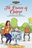 The Essence of Courage: Cultivating the Fruit of the Spirit in Solomon's Locked Garden and in Your Heart (Cinnamah-Brosia's Inspirational Collection for Women Book 1)