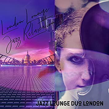 London Lounge Jazz Relaxation