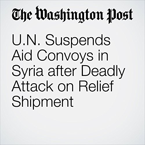 U.N. Suspends Aid Convoys in Syria after Deadly Attack on Relief Shipment cover art