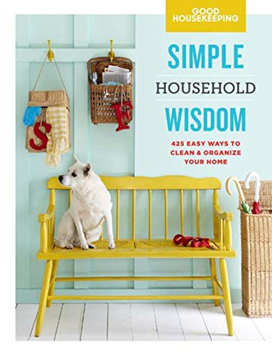 Good Housekeeping Simple Household Wisdom, Volume 1: 425 Easy Ways to Clean & Organize Your Home (Simple Wisdom)
