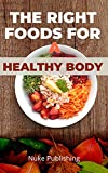 The Right Foods for a Healthy Body (English Edition)