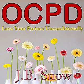 OCPD: Love Your Partner Unconditionally     Transcend Mediocrity, Book 173              By:                                                                                                                                 J.B. Snow                               Narrated by:                                                                                                                                 Dan Michaels                      Length: 21 mins     4 ratings     Overall 4.0