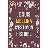 Je Suis Mellina C'est Mon Histoire: cahier d'écriture ligné avec citation de nom personnalisé, 120 pages, 6 x 9 pouces, Un cadeau parfait pour les filles et les femmes , cahier de nom personnalisé Mellina