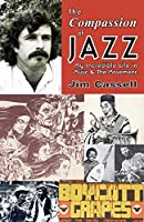 The Compassion of Jazz: My Incredible Life in Music & the Movement