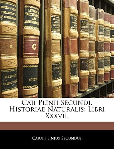 Secundus, C: LAT-CAII PLINII SECUNDI HISTOR: Libri XXXVII.