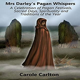 Mrs. Darley's Pagan Whispers     A Celebration of Pagan Festivals, Sacred Days, Spirituality and Traditions of the Year              By:                                                                                                                                 Carole Carlton                               Narrated by:                                                                                                                                 Emma Jordan                      Length: 5 hrs and 4 mins     5 ratings     Overall 5.0