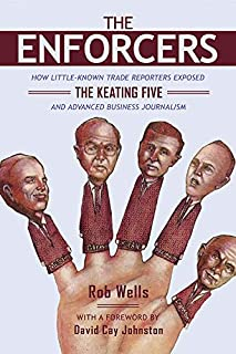 The Enforcers: How Little-Known Trade Reporters Exposed the Keating Five and Advanced Business Journalism (History of Communication)
