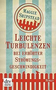 Leichte Turbulenzen bei erhöhter Strömungsgeschwindigkeit: Roman (German Edition) by [Maggie Shipstead, Karen Nölle]