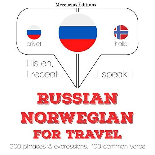 Russian - Norwegian. For travel: I listen, I repeat, I