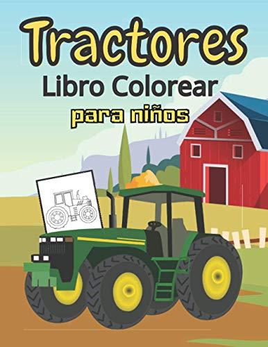 Libro Colorear Tractores para Niños: Libro de Colorear para Niños y Niñas, Regalo para Los Amantes de la Granja, Maquinaria Agrícola. Regalo de Navidad.