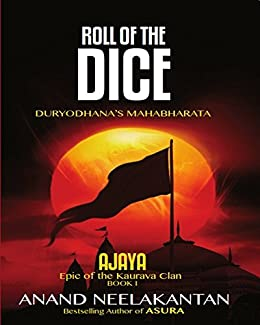 AJAYA : Epic of the Kaurava Clan (ROLL OF THE DICE Book 1) by [Anand Neelakantan]
