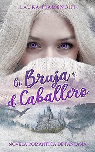 La Bruja y el Caballero: Novela romántica de fantasía