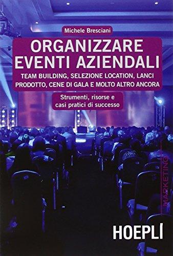 Organizzare eventi aziendali. Team building, selezione location, lanci prodotto, cene di gala e molto altro ancora