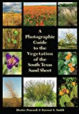 A Photographic Guide to the Vegetation of the South Texas Sand Sheet (Perspectives on South Texas, sponsored by Texas A&M University-Kingsville)